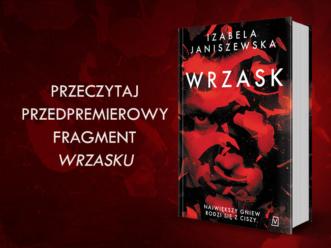 """Przeczytaj fragment """"Wrzasku""""Izabeli Janiszewskiej przed premierą!"""