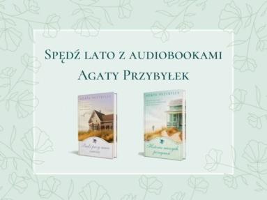 Spędź lato z audiobookami Agaty Przybyłek