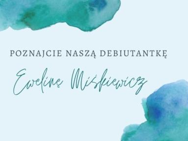 10 faktów o naszej debiutantce – Ewelinie Miśkiewicz