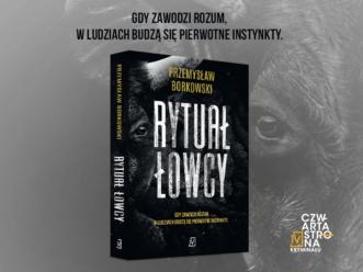 """""""Rytuał łowcy"""" Przemysława Borkowskiego – przeczytaj przedpremierowy fragment"""