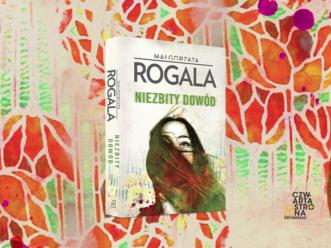 """""""Niezbity dowód"""" – nowa powieść kryminalna Małgorzaty Rogali!"""