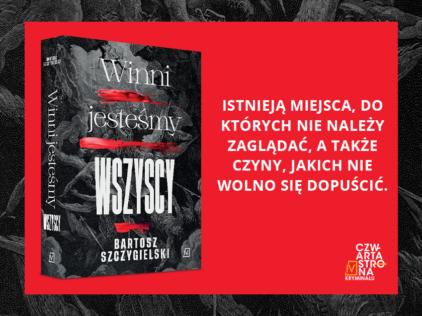 """""""Winni jesteśmy wszyscy"""" Bartosza Szczygielskiego – przeczytaj przedpremierowy fragment"""